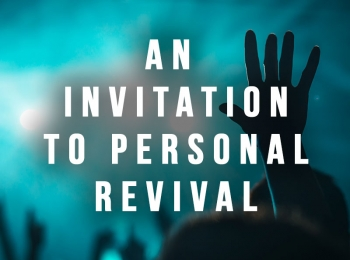 An Invitation to Personal Revival